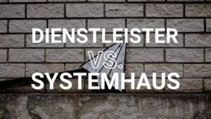 8_Dienstleister VS Systemhaus